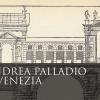 """Mostra """"Andrea Palladio a Venezia"""" - Museo Correr"""